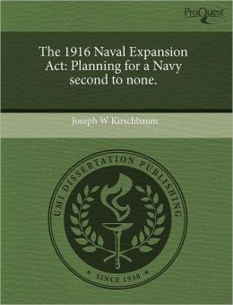 The 1916 Naval Expansion Act: Planning for a Navy second to none.