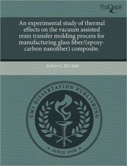 An Experimental Study Of Thermal Effects On The Vacuum Assisted Resin Transfer Molding Process For Manufacturing Glass Fiber/(Epoxy-Carbon Nanofiber) Composite.