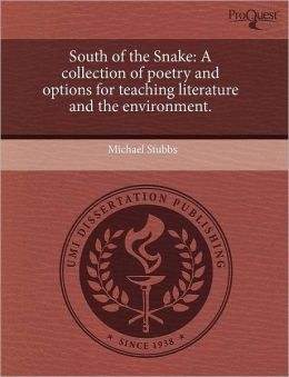 South of the Snake: A collection of poetry and options for teaching literature and the environment.