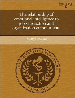 The Relationship Of Emotional Intelligence To Job Satisfaction And Organization Commitment.