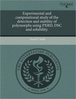 Experimental And Computational Study Of The Detection And Stability Of Polymorphs Using Pxrd, Dsc And Solubility.