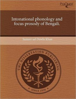Intonational Phonology And Focus Prosody Of Bengali.