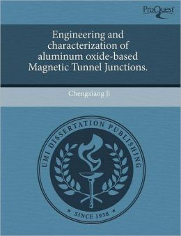 Engineering And Characterization Of Aluminum Oxide-Based Magnetic Tunnel Junctions.