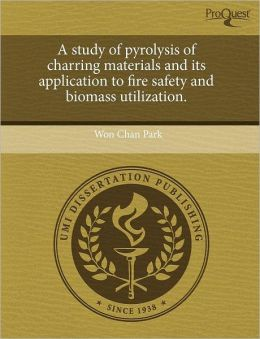 A Study Of Pyrolysis Of Charring Materials And Its Application To Fire Safety And Biomass Utilization.