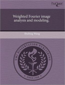 Weighted Fourier Image Analysis And Modeling.