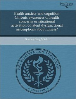 Health anxiety and cognition: Chronic awareness of health concerns or situational activation of latent dysfunctional assumptions about illness?