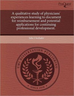 A Qualitative Study Of Physicians' Experiences Learning To Document For Reimbursement And Potential Applications For Continuing Professional Development.