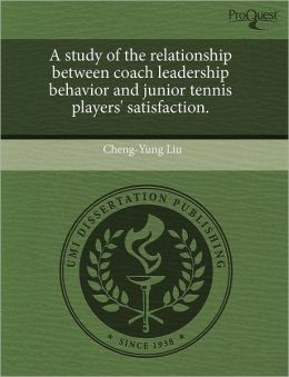 A Study Of The Relationship Between Coach Leadership Behavior And Junior Tennis Players' Satisfaction.