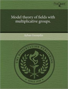 Model Theory Of Fields With Multiplicative Groups.