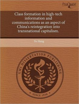 Class Formation In High-Tech Information And Communications As An Aspect Of China's Reintegration Into Transnational Capitalism.