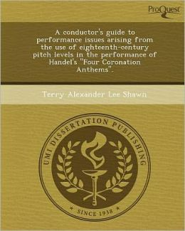 A conductor's guide to performance issues arising from the use of eighteenth-century pitch levels in the performance of Handel's