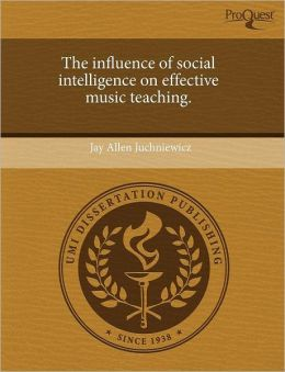 The Influence Of Social Intelligence On Effective Music Teaching.