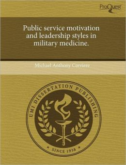 Public Service Motivation And Leadership Styles In Military Medicine.