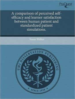 A Comparison Of Perceived Self-Efficacy And Learner Satisfaction Between Human Patient And Standardized Patient Simulations.