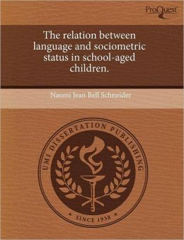 The Relation Between Language And Sociometric Status In School-Aged Children.