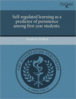 Self-Regulated Learning As A Predictor Of Persistence Among First Year Students.