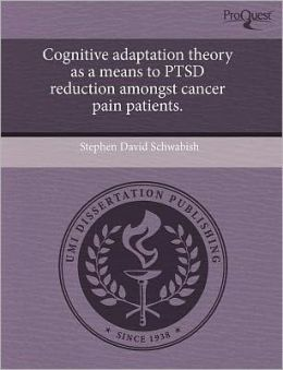 Cognitive Adaptation Theory As A Means To Ptsd Reduction Amongst Cancer Pain Patients.