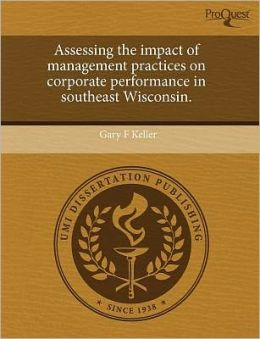 Assessing The Impact Of Management Practices On Corporate Performance In Southeast Wisconsin.