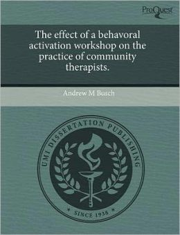 The Effect Of A Behavoral Activation Workshop On The Practice Of Community Therapists.