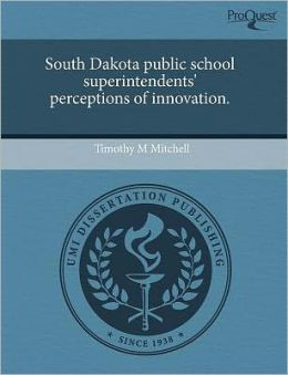 South Dakota Public School Superintendents' Perceptions Of Innovation.