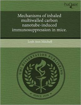 Mechanisms Of Inhaled Multiwalled Carbon Nanotube-Induced Immunosuppression In Mice.