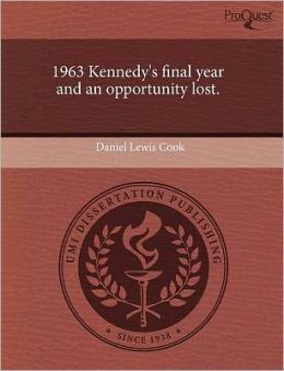 1963 Kennedy's Final Year And An Opportunity Lost.