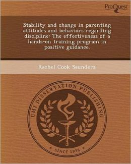 Stability and change in parenting attitudes and behaviors regarding discipline: The effectiveness of a hands-on training program in positive guidance.