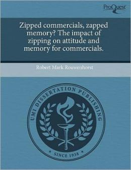 Zipped Commercials, Zapped Memory? The Impact Of Zipping On Attitude And Memory For Commercials.