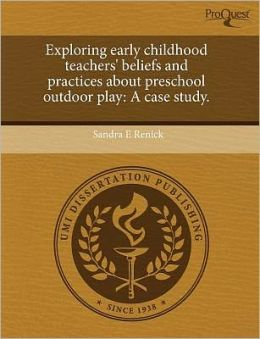 Exploring Early Childhood Teachers' Beliefs And Practices About Preschool Outdoor Play
