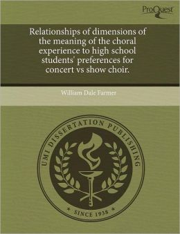 Relationships Of Dimensions Of The Meaning Of The Choral Experience To High School Students' Preferences For Concert Vs Show Choir.
