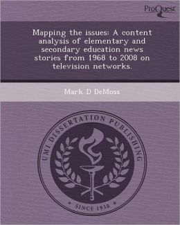 Mapping the issues: A content analysis of elementary and secondary education news stories from 1968 to 2008 on television networks.