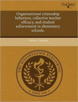 Organizational Citizenship Behaviors, Collective Teacher Efficacy, And Student Achievement In Elementary Schools.