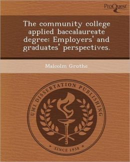 The community college applied baccalaureate degree: Employers' and graduates' perspectives.