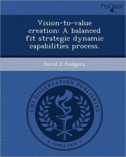 Vision-to-value creation: A balanced fit strategic dynamic capabilities process.