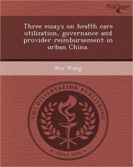 Three Essays on Health Care Utilization, Governance and Provider Reimbursement in Urban China.