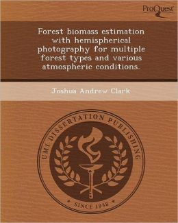 Forest biomass estimation with hemispherical photography for multiple forest types and various atmospheric conditions.