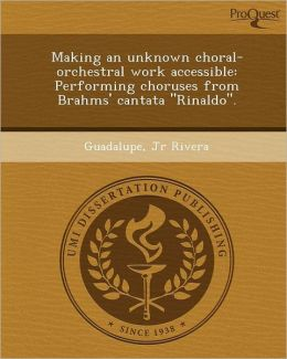 Making an unknown choral-orchestral work accessible: Performing choruses from Brahms' cantata