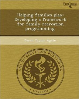 Helping families play: Developing a framework for family recreation programming.