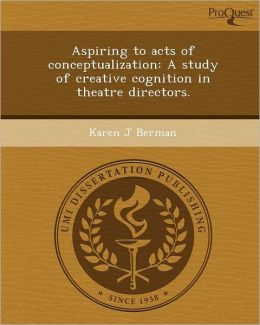 Aspiring to acts of conceptualization: A study of creative cognition in theatre directors.