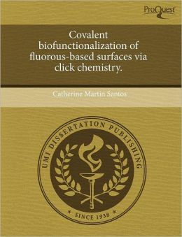 Covalent Biofunctionalization Of Fluorous-Based Surfaces Via Click Chemistry.