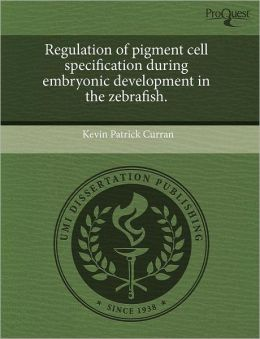 Regulation Of Pigment Cell Specification During Embryonic Development In The Zebrafish.