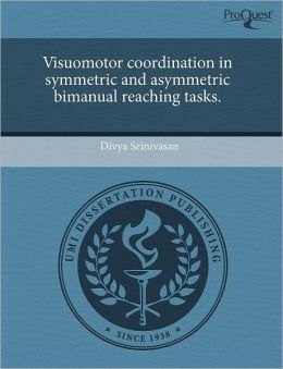 Visuomotor Coordination In Symmetric And Asymmetric Bimanual Reaching Tasks.