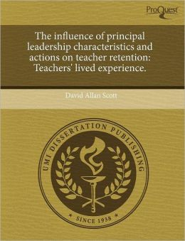 The Influence Of Principal Leadership Characteristics And Actions On Teacher Retention