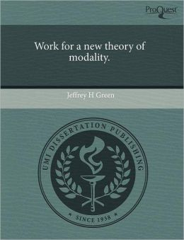 Work For A New Theory Of Modality.