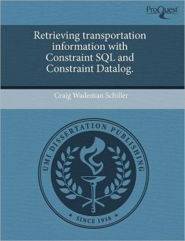 Retrieving Transportation Information With Constraint Sql And Constraint Datalog.