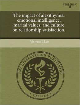 The Impact Of Alexithymia, Emotional Intelligence, Marital Values, And Culture On Relationship Satisfaction.
