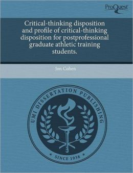 Critical-Thinking Disposition And Profile Of Critical-Thinking Disposition For Postprofessional Graduate Athletic Training Students.