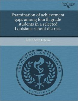 Examination Of Achievement Gaps Among Fourth Grade Students In A Selected Louisiana School District.