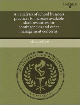 An Analysis Of School Business Practices To Increase Available Slack Resources For Contingencies And Other Management Concerns.