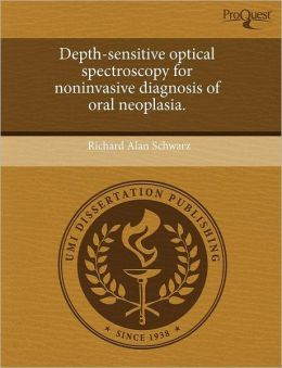 Depth-Sensitive Optical Spectroscopy For Noninvasive Diagnosis Of Oral Neoplasia.